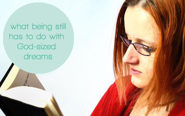 What being still has to do with God-sized dreams | Gospel Girls
