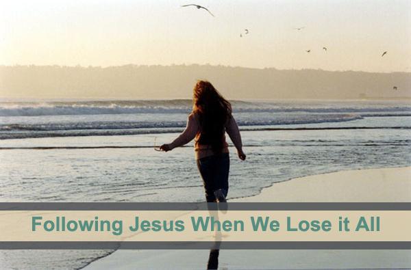 Blog post: Following Jesus When we Lose it All {wearegospelgirls.com}