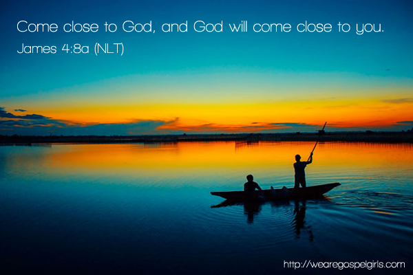 Come close to God, and God will come close to you - James 4:8a {wearegospelgirls.com} #dosesofhope