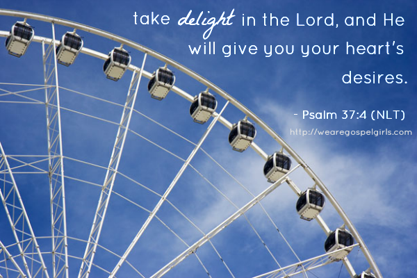take delight in the Lord - Psalm 37:4 | gospel girls