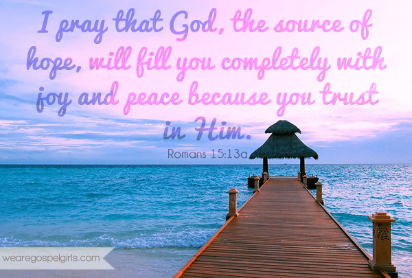 Romans 15:13a - I pray that God, the source of hope, will fill you completely with joy and peace because you trust in Him. #doses of hope (printable memory verse card at the link!)