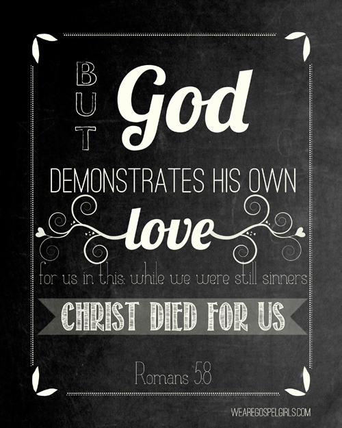 FREE PRINTABLE: Romans 5:8 chalkboard art, 8×10 printable (wearegospelgirls.com)