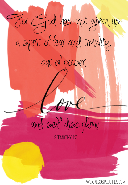 2 Timothy 1:7 (NLT): For God has not given us a spirit of fear and timidity, but of power, love, and self discipline.