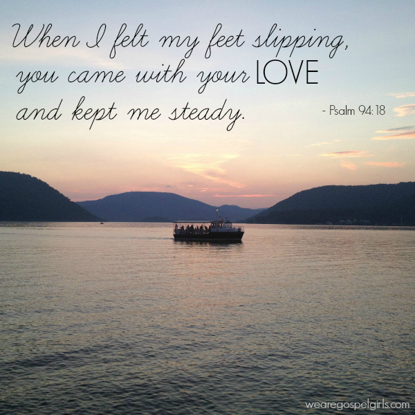 When I felt my feet slipping you came with your love and kept me steady - printable memory verse card at the link