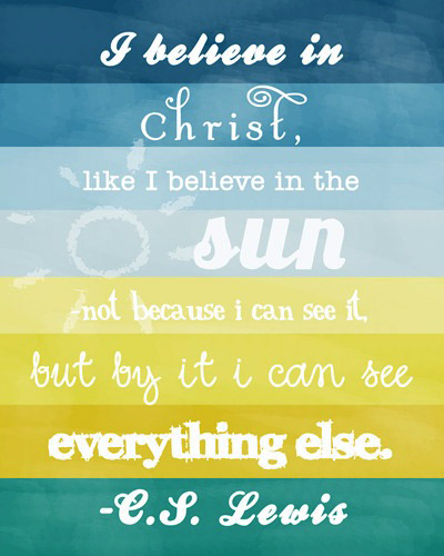 words to live by - I believe in Christ by CS Lewis