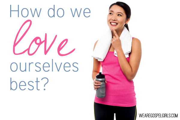 How do we love ourselves best? #31Days