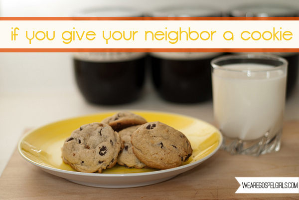 If You Give Your Neighbor a Cookie - What does it mean to look not to our own needs but to the needs of others - Read more at the link