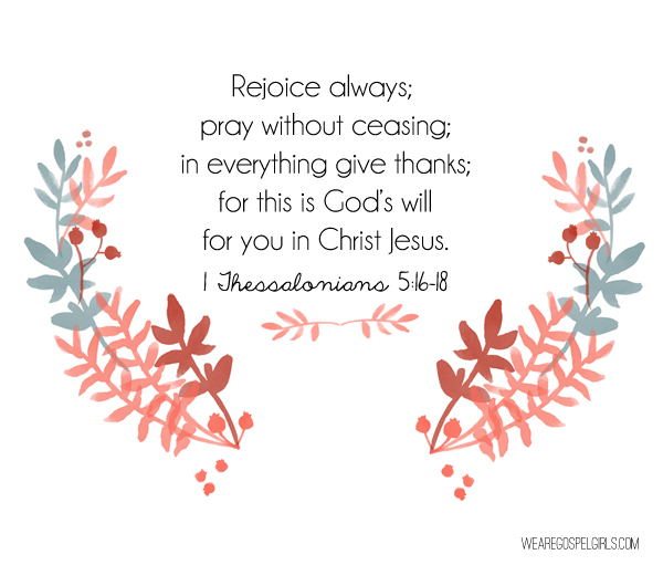 Rejoice always; pray without ceasing; in everything give thanks; for this is God's will for you in Christ Jesus -1 Thessalonians 5:16-18 #dosesofhope (printable memory verse card at the link!)