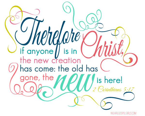 2 Corinthians 5:17 - Therefore if anyone is in Christ, the new creation has come: the old has gone, the new is here! #dosesofhope (printable memory verse card at the link)