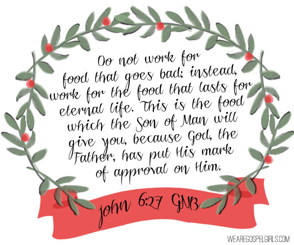 John 6:27 - Do not work for food that goes bad; instead, work for the food that lasts for eternal life. This is the food which the Son of Man will give you, because God, the Father, has put His mark of approval on Him. #dosesofhope (printable memory verse card at the link)