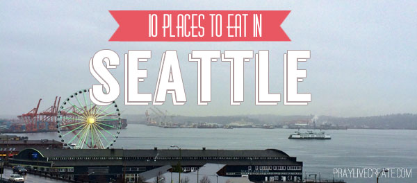 10 Places to Eat in Seattle: A list of places to eat when visiting Seattle {praylivecreate.com} #travel #foodie #vacation