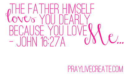John 16:27a The Father Himself loves you dearly because you love me #faith #scripture #quotes