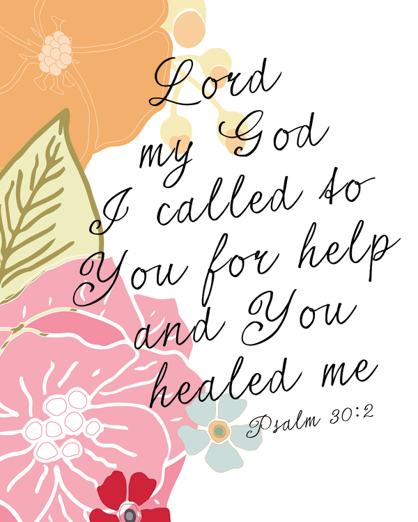 "Psalm 30:2 ""Lord my God, I called to You for help, and You healed me."" #freeprintable #bible #quotes #scripture"
