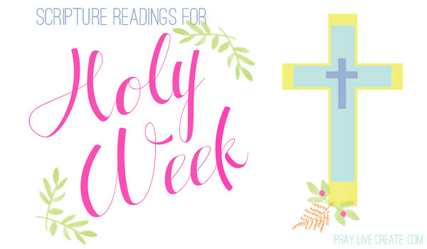 Some scripture readings for Holy Week and Easter {praylivecreate.com}