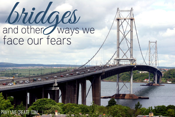 Bridges and Other Ways We Face our Fears: Between where we are and where we're going are steps of faith to face our fears {praylivecreate.com}