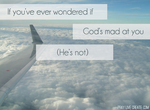 If you've ever wondered if God's mad at you (and how the Bible assures us He's not) {praylivecreate.com}
