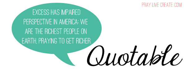 "Quotable: ""Excess has impaired perspective in America..."" - Jen Hatmaker"